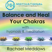 Balance and Heal Your Chakras with Hypnosis & Meditation Audiobook, by Joel Thielke