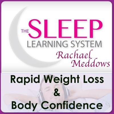 Rapid Weight Loss & Body Confidence with The Sleep Learning System & Rachael Meddows Audiobook, by
