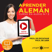 Aprender Alemán - Fácil de Leer - Fácil de Escuchar - Texto Paralelo - Curso en Audio No. 3 [Learn German - Audio Course No. 3]: Lectura Fácil en Alemán [Easy Reading in German] Audiobook, by Polyglot Planet