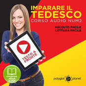 Imparare il Tedesco - Lettura Facile - Ascolto Facile - Testo a Fronte: Tedesco Corso Audio, No. 2 [Learn German - German Audio Course, #2] Audiobook, by Polyglot Planet