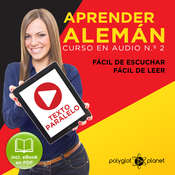 Aprender Alemán - Fácil de Leer - Fácil de Escuchar - Texto Paralelo: Curso en Audio No. 2 [ Learn German - Easy Reader - Easy Audio - Parallel Text: Audio Course No. 2]: Lectura Fácil en Alemán [Easy Reading in German] Audiobook, by Polyglot Planet