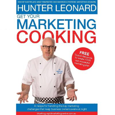 Get your Marketing Cooking: A Recipe for Handling the Key Marketing Challenges that Keep Business Owners Awake at Night Audiobook, by Hunter Leonard