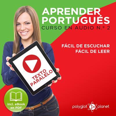 Aprender Portugués - Texto Paralelo - Fácil de Leer - Fácil de Escuchar: Curso en Audio, No. 2 [Learn Portugese - Parallel Text - Easy Reader - Easy Audio: Audio Course No. 2]: Lectura Fácil en Portugués Audiobook, by Polyglot Planet