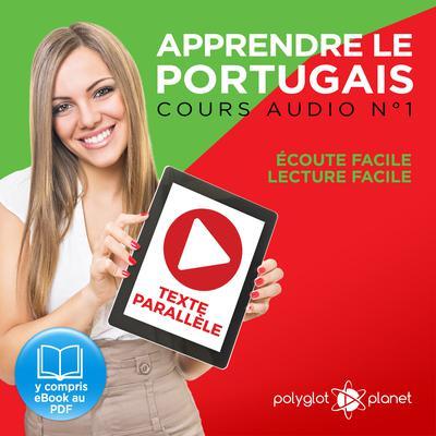 Apprendre le Portugais - Texte Parallèle - Écoute Facile - Lecture Facile: Cours Audio No. 1 [Learn Portugese]: Lire et Écouter des Livres en Portugais Audiobook, by Polyglot Planet