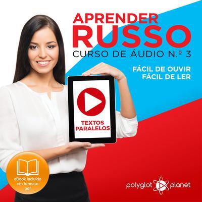 Aprender Russo - Textos Paralelos - Fácil de ouvir - Fácil de ler CURSO DE ÁUDIO DE RUSSO N.o 3 - Aprender Russo - Aprenda com Áudio  Audiobook, by Polyglot Planet
