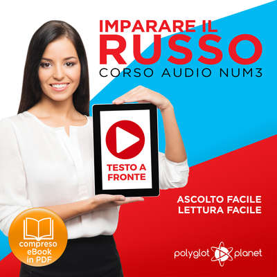 Imparare il Russo - Lettura Facile - Ascolto Facile - Testo a Fronte: Russo Corso Audio Num. 3 [Learn Russian - Parellel Text: Russian Audio Course Num. 3] Audiobook, by Polyglot Planet