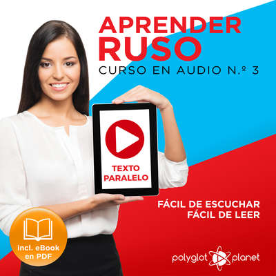 Aprender Ruso - Texto Paralelo - Fácil de Leer - Fácil de Escuchar: Curso en Audio, No. 3 [Learn Russian - Parallel Text - Easy Reader - Easy Audio: Audio Course No. 3]: Lectura Fácil en Ruso Audiobook, by Polyglot Planet