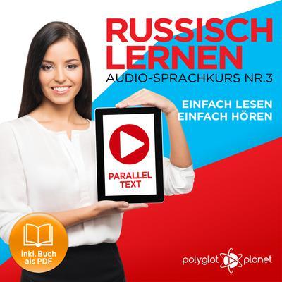 Russisch Lernen: Einfach Lesen, Einfach Hören: Paralleltext Audio-Sprachkurs Nr. 3 - Der Russisch Easy Reader - Easy Audio Sprachkurs Audiobook, by Polyglot Planet