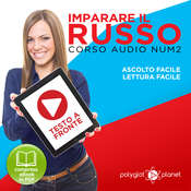 Imparare il Russo - Lettura Facile - Ascolto Facile - Testo a Fronte: Russo Corso Audio Num. 2 [Learn Russian - Parellel Text: Russian Audio Course Num. 2] Audiobook, by Polyglot Planet