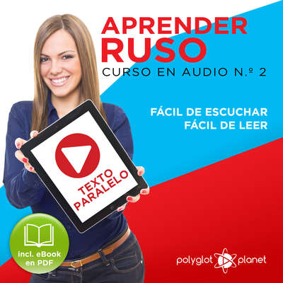 Aprender Ruso - Texto Paralelo - Fácil de Leer - Fácil de Escuchar: Curso en Audio, No. 2 [Learn Russian - Parallel Text - Easy Reader - Easy Audio: Audio Course No. 2]: Lectura Fácil en Ruso Audiobook, by Polyglot Planet