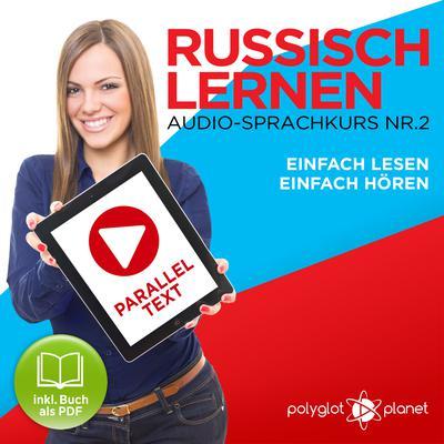 Russisch Lernen: Einfach Lesen, Einfach Hören: Paralleltext Audio-Sprachkurs Nr. 2 - Der Russisch Easy Reader - Easy Audio Sprachkurs Audiobook, by Polyglot Planet