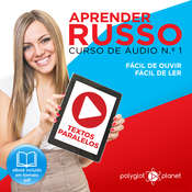 Aprender Russo - Textos Paralelos - Fácil de ouvir - Fácil de ler CURSO DE ÁUDIO DE RUSSO N.o 1 - Aprender Russo - Aprenda com Áudio  Audiobook, by Polyglot Planet