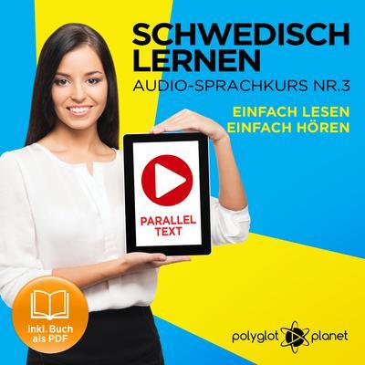 Schwedisch Lernen: Einfach Lesen, Einfach Hören: Schwedisch Paralleltext - Audio-Sprachkurs Nr. 3 - Der Schwedisch Easy Reader - Easy Audio Sprachkurs Audiobook, by Polyglot Planet