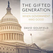 The Gifted Generation: When Government Was Good Audiobook, by David Goldfield