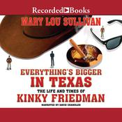 Everythings Bigger in Texas: The Life and Times of Kinky Friedman Audiobook, by Mary Lou Sullivan