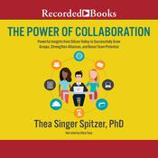 The Power of Collaboration: Powerful Insights from Silicon Valley to Successfully Grow Groups, Strengthen Alliances, and Boost Team Potential Audiobook, by Thea Singer Spitzer
