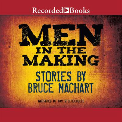 Men in the Making Audiobook, by Bruce Machart