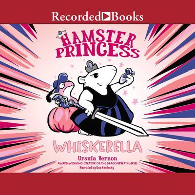 Hamster Princess: Whiskerella Audiobook, by Ursula Vernon