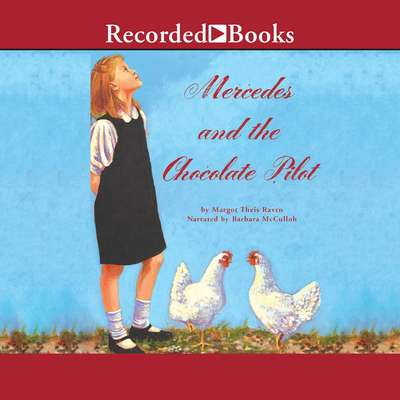 Mercedes and the Chocolate Pilot: A True Story of the Berlin Airlift and the Candy that Dropped from the Sky Audiobook, by Margot Theis Raven