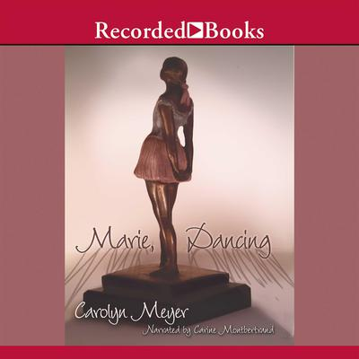 Marie, Dancing Audiobook, by Carolyn Meyer