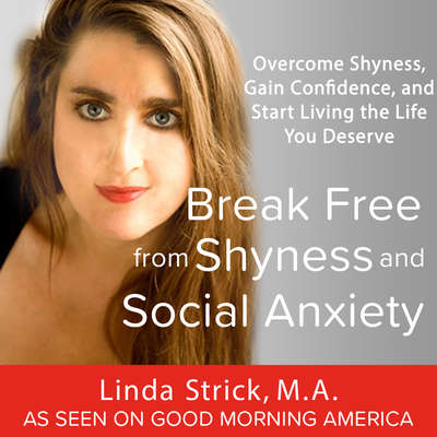 Break Free from Shyness and Social Anxiety: Overcome Shyness, Gain Confidence, and Start Living the Life You Deserve Audiobook, by Linda Strick