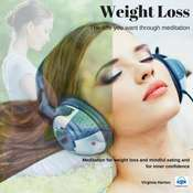 Weight Loss: Get the Life You Want Through Meditation Audiobook, by Virginia Harton