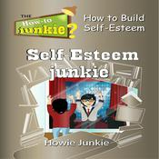 Self-Esteem Junkie Audiobook, by Howie Junkie