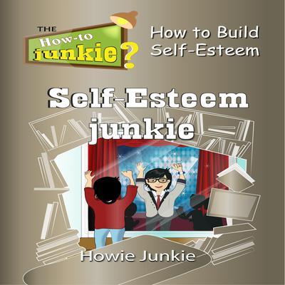 Self-Esteem Junkie Audiobook, by Howie Junkie