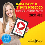 Imparare il Tedesco - Lettura Facile - Ascolto Facile - Testo a Fronte: Tedesco Corso Audio, No. 1 [Learn German - German Audio Course, #1] Audiobook, by Polyglot Planet