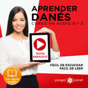 Aprender Danés - Texto Paralelo - Fácil de Leer - Fácil de Escuchar: Curso en Audio No. 3 [Learn Danish - Parallel Text - Easy Reader - Easy Audio - Audio Course No. 3]: Lectura Fácil en Danés Audiobook, by Polyglot Planet