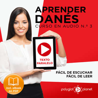 Aprender Danés - Texto Paralelo - Fácil de Leer - Fácil de Escuchar: Curso en Audio No. 3 [Learn Danish - Parallel Text - Easy Reader - Easy Audio - Audio Course No. 3]: Lectura Fácil en Danés Audiobook, by Polyglot Planet