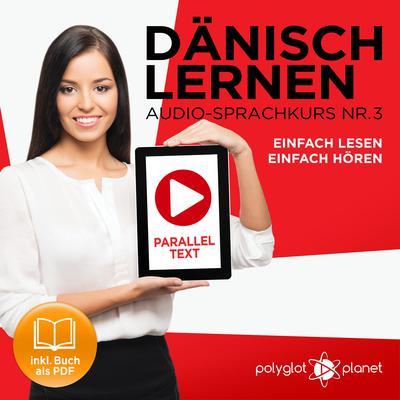 Dänisch Lernen - Einfach Lesen: Einfach Hören - Paralleltext (Dänisch Audio-Sprachkurs Book 3) - Der Dänisch Easy Reader - Easy Audio Sprachkurs Audiobook, by Polyglot Planet