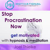 Stop Procrastination Now, Get Motivated with Hypnosis and Meditation Audiobook, by Joel Thielke