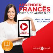Aprender Francês - Textos Paralelos - Fácil de ouvir - Fácil de ler CURSO DE ÁUDIO DE FRANCÊS N.o 3 - Aprender Francês - Aprenda com Áudio  Audiobook, by Polyglot Planet