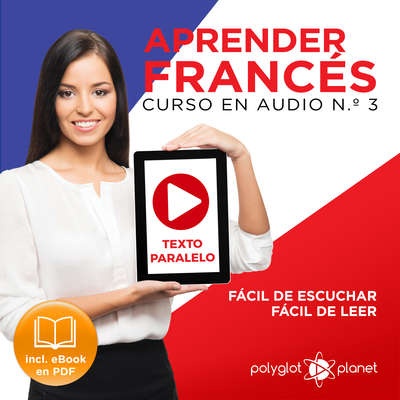 Aprender Francés - Texto Paralelo Curso en Audio, No. 3 - Fácil de Leer - Fácil de Escuchar [Learn French - Parallel Text Audio Course, No. 3] Audiobook, by Polyglot Planet