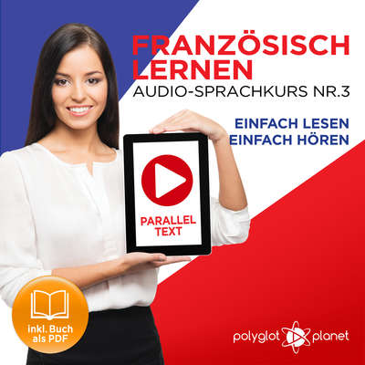 Französisch Lernen - Einfach Lesen - Einfach Hören: Paralleltext Audio-Sprachkurs Nr. 3 - Der Französisch Easy Reader - Easy Audio Sprachkurs Audiobook, by Polyglot Planet