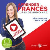 Aprender Francês - Textos Paralelos - Fácil de ouvir - Fácil de ler CURSO DE ÁUDIO DE FRANCÊS N.o 2 - Aprender Francês - Aprenda com Áudio  Audiobook, by Polyglot Planet