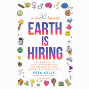 Earth Is Hiring: The New Way to Live, Lead, Earn, Give for Millennials and Anyone Who Gives a Sh*t Audiobook, by Peta Kelly