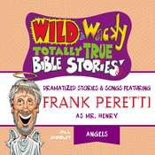Wild and   Wacky Totally True Bible Stories - All About Angels Audiobook, by Frank E. Peretti