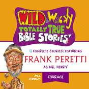 Wild and   Wacky Totally True Bible Stories - All About Courage Audiobook, by Frank E. Peretti