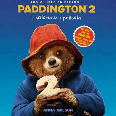 Paddington 2: La historia de la película Audiobook, by Anna Wilson