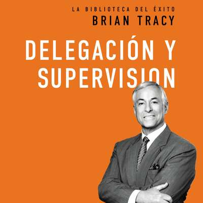 Delegación y supervisión Audiobook, by Brian Tracy