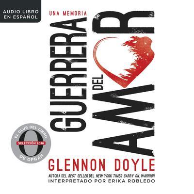 Guerrera del amor: Una memoria Audiobook, by Glennon Doyle