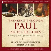 Thinking through Paul: Audio Lectures: A Survey of His Life, Letters, and Theology Audiobook, by Bruce W. Longenecker, Todd D. Still