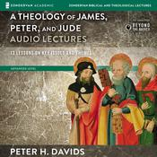 Theology of James, Peter, and Jude: Audio Lectures: 13 Lessons on Key Issues and Themes Audiobook, by Peter H. Davids