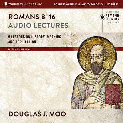 Romans 8-16: Audio Lectures: Lessons on History, Meaning, and Application Audiobook, by Douglas  J. Moo