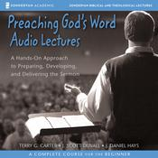 Preaching Gods Word: Audio Lectures: A Hands-On Approach to Preparing, Developing, and Delivering the Sermon Audiobook, by Terry G. Carter, J. Scott Duvall, J. Daniel Hays