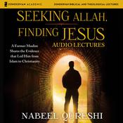 Seeking Allah, Finding Jesus: Audio Lectures: A Former Muslim Shares the Evidence that Led Him from Islam to Christianity Audiobook, by Nabeel Qureshi