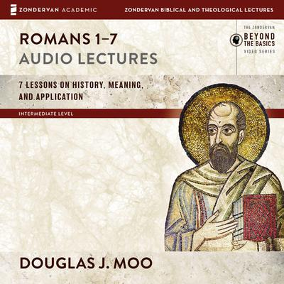 Romans 1-7: Audio Lectures: Lessons on History, Meaning, and Application Audiobook, by Douglas  J. Moo