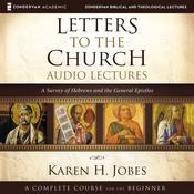 Letters to the Church: Audio Lectures: A Survey of Hebrews and the General Epistles Audiobook, by Karen H. Jobes